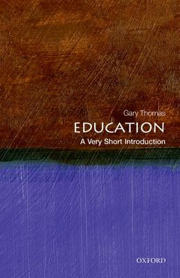 Education: A Very Short Introduction (Very Short Introductions), Thomas, Gary