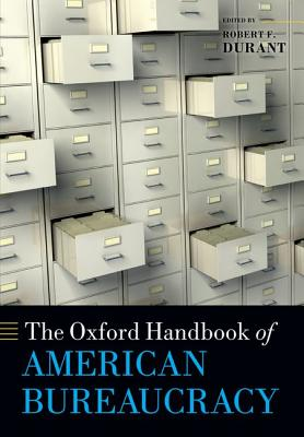 The Oxford Handbook of American Bureaucracy (Oxford Handbooks), Durant, Robert F.