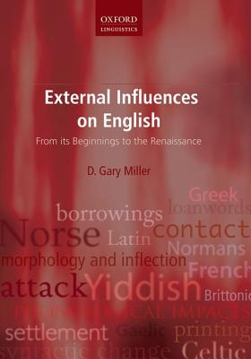 External Influences on English: From its Beginnings to the Renaissance (Oxford Linguistics), Miller, D. Gary