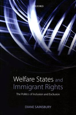 Welfare States and Immigrant Rights: The Politics of Inclusion and Exclusion, Sainsbury, Diane