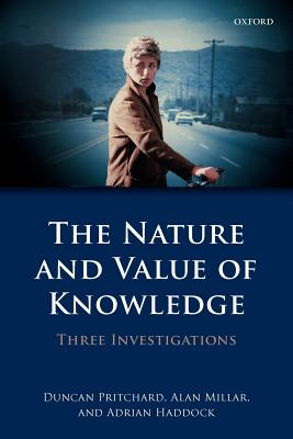 The Nature and Value of Knowledge: Three Investigations, Pritchard, Duncan; Millar, Alan; Haddock, Adrian
