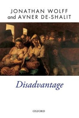 Disadvantage (Oxford Political Theory (Paperback)), Wolff, Jonathan; de-Shalit, Avner