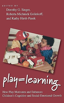Image for Play = Learning: How Play Motivates and Enhances Children's Cognitive and Social-Emotional Growth