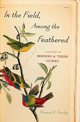 Image for In the Field, Among the Feathered: A History of Birders and Their Guides