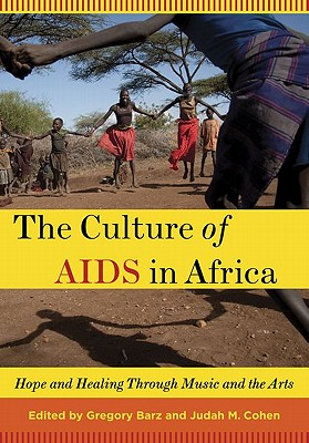Image for The Culture of AIDS in Africa: Hope and Healing Through Music and the Arts