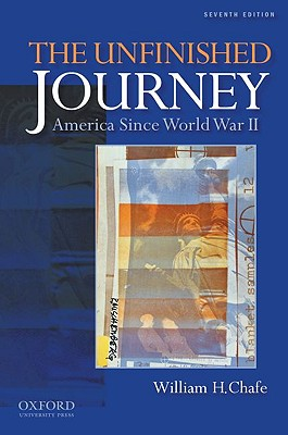The Unfinished Journey: America Since World War II, Chafe, William H.