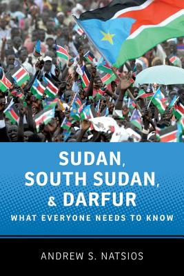 Image for Sudan, South Sudan, and Darfur: What Everyone Needs to Know