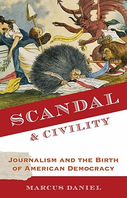 Image for Scandal and Civility: Journalism and the Birth of American Democracy