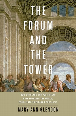 Image for Forum and the Tower: How Scholars and Politicians Have Imagined the World, from