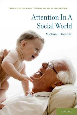 Image for Attention in a Social World (Oxford Series in Social Cognition and Social Neuroscience)
