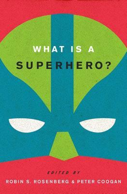 What is a Superhero?, Rosenberg, Robin S.; Coogan, Peter (Eds.)