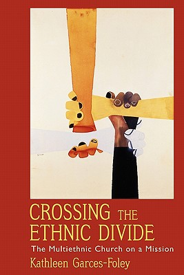 Image for Crossing the Ethnic Divide: The Multiethnic Church on a Mission (AAR Academy Series)