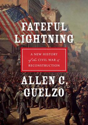FATEFUL LIGHTNING : A NEW HISTORY OF THE, ALLEN C. GUELZO