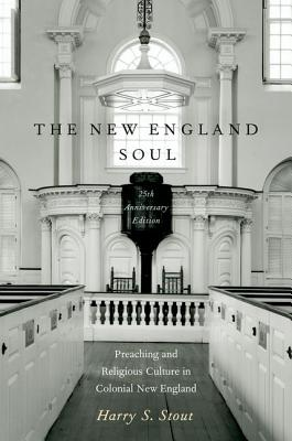 Image for The New England Soul: Preaching and Religious Culture in Colonial New England
