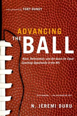 Advancing the Ball: Race, Reformation, and the Quest for Equal Coaching Opportunity in the NFL (Law and Current Events Masters), Duru, N. Jeremi