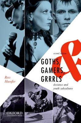 Goths, Gamers, & Grrrls: Deviance and Youth Subcultures, Ross Haenfler