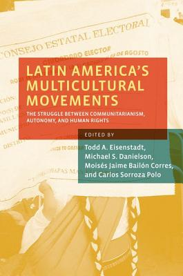 Image for Latin America's Multicultural Movements: The Struggle Between Communitarianism, Autonomy, and Human Rights