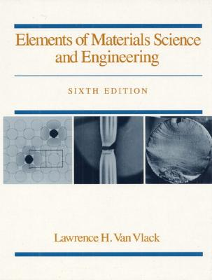 Elements of Materials Science and Engineering (6th Edition), L. H. Van Vlack
