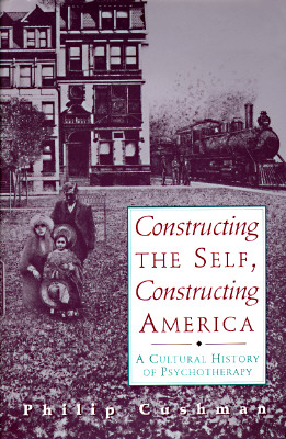 Image for Constructing The Self, Constructing America: A Cultural History Of Psychotherapy