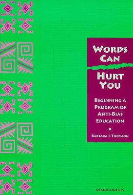 Words Can Hurt You: Beginning a Program of Anti-Bias Education, Thomson, Barbara J.