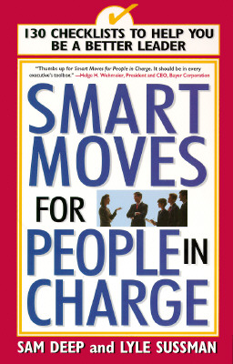 Smart Moves for People in Charge: 130 Checklists to Help You Be a Better Leader, Deep, Sam; Sussman, Lyle