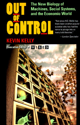 Out of Control: The New Biology of Machines, Social Systems and the Economic World, Kelly, Kevin