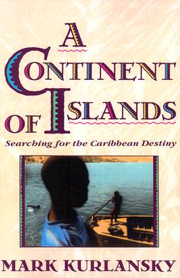 Image for Continent of Islands: Searching for the Carribbean Destiny