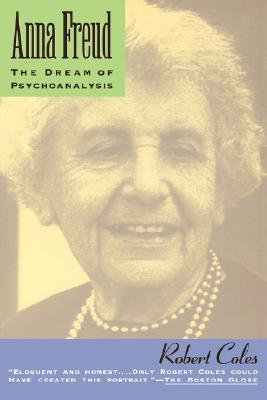 Anna Freud: The Dream of Psychoanalysis, Coles, Robert