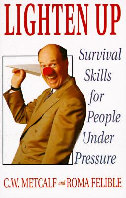Image for Lighten Up: Survival Skills for People Under Pressure