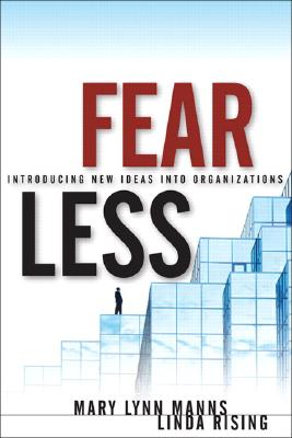 Fearless Change: Patterns for Introducing New Ideas, Manns Ph.D., Mary Lynn; Rising Ph.D., Linda