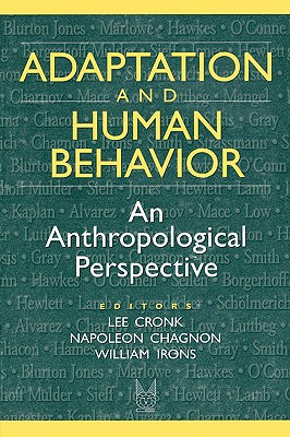 Adaptation and Human Behavior: An Anthropological Perspective (Evolutionary Foundations of Human Behavior Series)