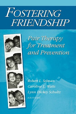 Fostering Friendship: Pair Therapy for Treatment and Prevention, Selman, Robert L.; Watts, Caroline L.; Schultz, Lynn Hickey