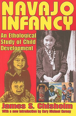 Navajo Infancy: An Ethological Study of Child Development, Chisholm, James S.