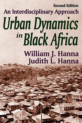 Urban Dynamics in Black Africa: An Interdisciplinary Approach, Hanna, William J.