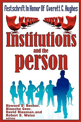 Institutions and the Person: Festschrift in Honor of Everett C.Hughes, Becker, Howard Saul; Geer, Blanche; Riesman, David; Weiss, Robert S.