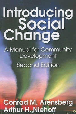 Introducing Social Change: A Manual for Community Development, Arensberg, Conrad M.; Niehoff, Arthur H.