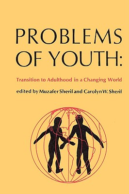 Problems of Youth: Transition to Adulthood in a Changing World, Sherif, Muzafer