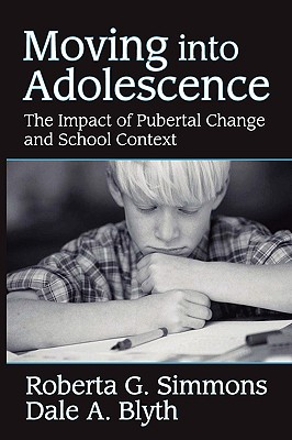 Moving into Adolescence: The Impact of Pubertal Change and School Context (Social Institutions and Social Change Series), Simmons, Roberta G.