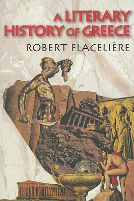 A Literary History of Greece, Flaceliere, Robert