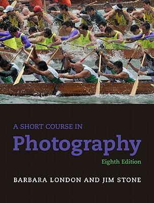 A Short Course in Photography (8th Edition), London, Barbara; Stone, Jim