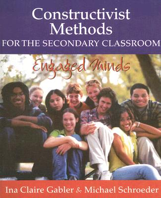 Image for Constructivist Methods for the Secondary Classroom: Engaged Minds