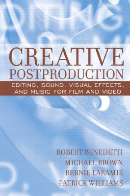 Creative Postproduction: Editing, Sound, Visual Effects, and Music for Film and Video, Benedetti, Robert; Brown, Michael; Laramie, Bernie; Williams, Patrick