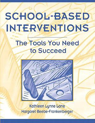 School-Based Interventions: The Tools You Need To Succeed, Lane, Kathleen L.; Beebe-Frankenberger, Margaret