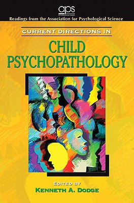 Current Directions in Child Psychopathology for Abnormal Psychology, Association for Psychological Science (Author), Kenneth Dodge (Author)