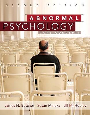 Abnormal Psychology: Core Concepts (2nd Edition), James N. Butcher (Author), Susan M Mineka (Author), Jill M. Hooley (Author)