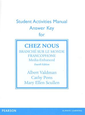 SAM Answer Key for Chez nous: Branche sur le monde francophone, Media -Enhanced Version, Valdman, Albert; Pons, Cathy; Scullen, Mary Ellen