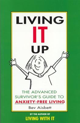 Image for Living it Up: The Advanced Survivor's Guide to Anxiety-free Living