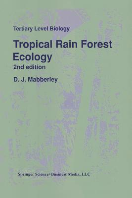 Tropical Rain Forest Ecology (Tertiary Level Biology), D. J. Mabberley