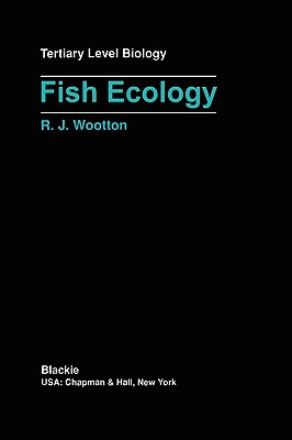 Fish Ecology (Tertiary Level Biology), Wootton, Robert J.