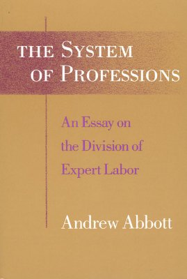 Image for System of Professions: An Essay on the Division of Expert Labor (Institutions)